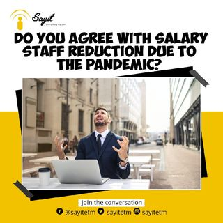 Do You Agree With Salary/Staff Reduction Due To Pandemic