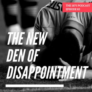 The New Den of Disappointment | Episode 82