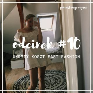 #10 Ukryty koszt fast fashion