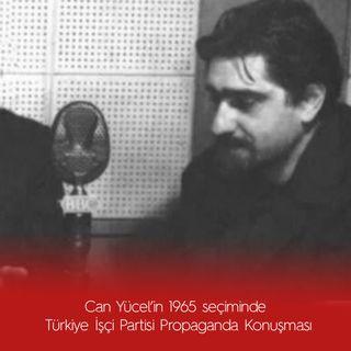 Can Yücel'in 1965 seçiminde  Türkiye İşçi Partisi Propaganda Konuşması