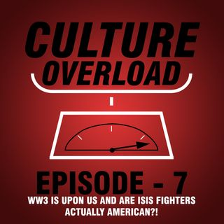 EP 7 - WW3 IS UPON US AND ARE ISIS FIGHTERS ACTUALLY AMERICAN?!
