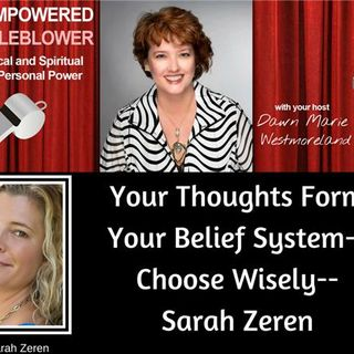 Your Thoughts Form Your Belief System.  Choose Wisely--Sarah Zeren