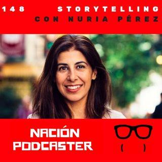 148 Storytelling con Nuria Pérez @soynuriaperez @nacionpodcaster