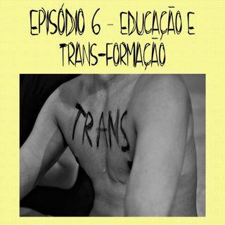 6 - Educação e TRANS-formação