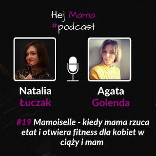 #019 - Mamoiselle - kiedy mama rzuca etat i otwiera fitness dla kobiet w ciąży i mam - rozmowa z Agatą Golendą