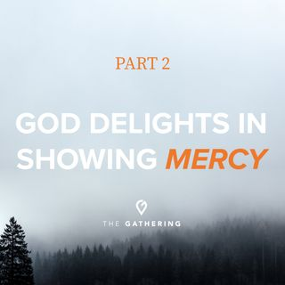 God Delights in Showing Mercy- part 2