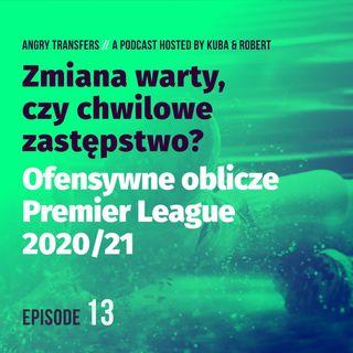 #13 Zmiana warty czy chwilowe zastępstwo? Ofensywne oblicze Premier League 2020/21