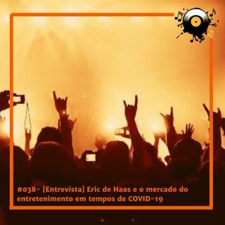 #038 [Entrevista] Eric de Haas e o mercado do entretenimento em tempos de COVID-19
