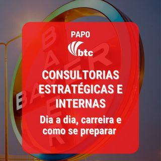 Consultorias Estratégicas e Internas: Dia a dia, carreira e como se preparar | Papo BTC com Bayer