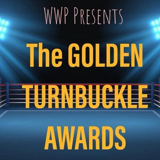 THE WWP 2ND ANNUAL GOLDEN TURNBUCKLE AWARDS