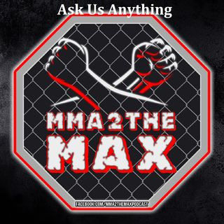 MMA 2 the MAX #33: Ask Us Anything!