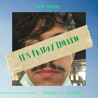 EASY FRIDAY - Ep. 8 - Vacanzend