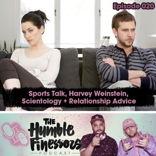020 - Sports Talk, Harvey Weinstein, Scientology + Relationship Advice