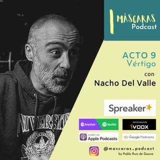 ACTO 9 - Vértigo (con Nacho Del Valle)