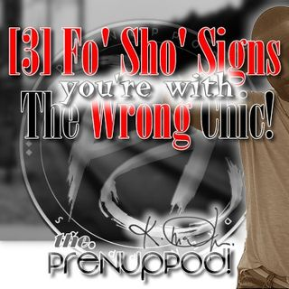 Podcast: Fo' Sho' Signs You're With The Wrong Chic
