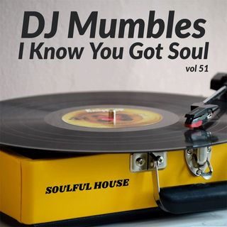 DJ Mumbles - I Know You Got Soul vol. 51 (Soulful House)