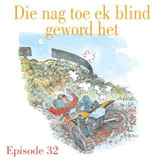 Ep.32 Die nag toe ek blind geword het