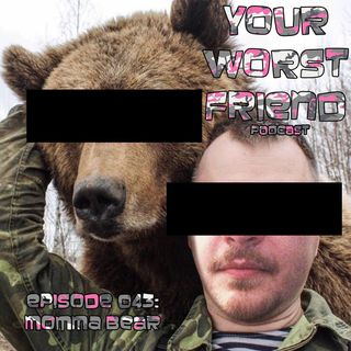 Episode 043: Momma Bear