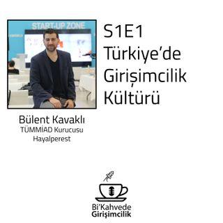 S1E1 Bülent Kavaklı-Türkiye'de Girişimcilik Kültürü
