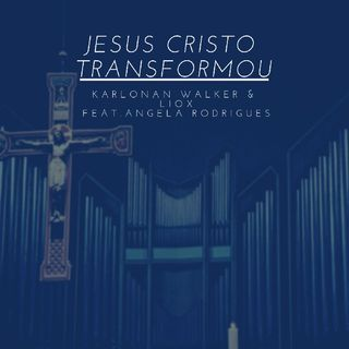 Karlonan Walker & LioX - Jesus Cristo Transformou (Ft. Angela Rodrigues)