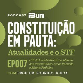 EP 007 - Habeas corpus do general Pazuello e da secretária Mayra Pinheiro, CPI da Covid e privilégio da não autoincriminação