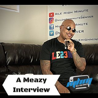 A Meazy Interview Talks New Tape Dead A$$ , GBL Studios & HIS OWN SHOES!! Mile High Minut