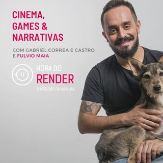 Hora do Render #14 - A Influência do Cinema no Mercado de Games. Ou Será o Contrário? - Com Fulvio Maia