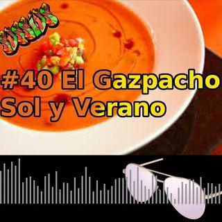 #40 El Gazpacho Sol y Verano - #CronicasPostales #latostadadepoe