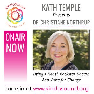 Dr Christiane Northrup: Rebel, Rockstar Doctor & Voice for Change (Temple Alternatives with Kath Temple)
