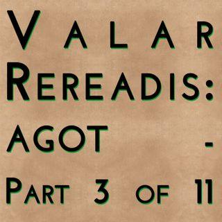 Valar Rereadis: AGOT - Part 3 of 11