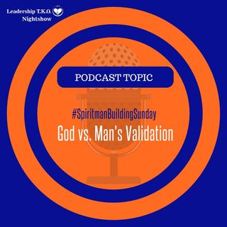 Spirit-man Building Sunday - God vs. Man's Validation | Lakeisha McKnight