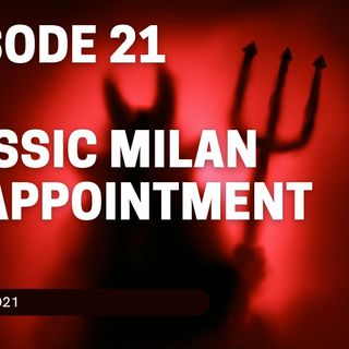 The Curva - Episode 21 _Classic Milan Disappointment_