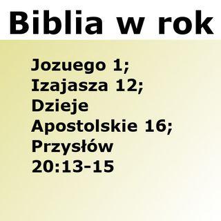 188 - Jozuego 1, Izajasza 12, Dzieje Apostolskie 16, Przysłów 20:13-15