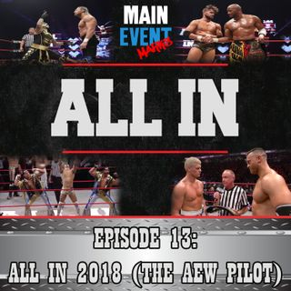 Episode 13: ALL IN 2018 (The AEW Pilot)