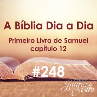 Curso Bíblico 248 - Primeiro Livro de Samuel 12 - Despedida de Samuel - Padre Juarez de Castro