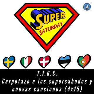 T.I.G.C. Carpetazo a los supersábados y nuevas canciones (4x15)