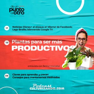 Plantas para ser más productivos • De un punto al otro - T1E9 • Culturizando