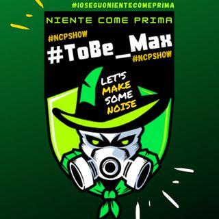 #NCPshow Niente Come Prima - #ToBe_Max 7a puntata