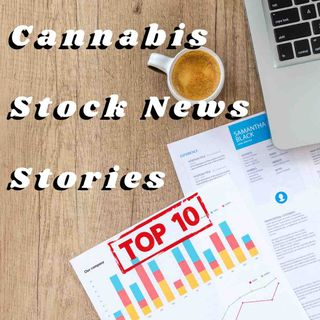 Top 10 Cannabis Stock News Stories Of The Week (June 15, 2020)