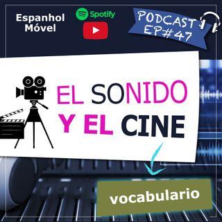 EP#47 - El Sonido y El Cine