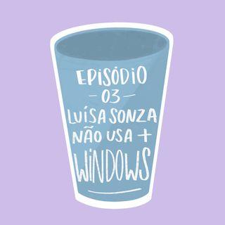 #UM COPO DE ND - Luisa Sonza não usa mais Windows Ep.3