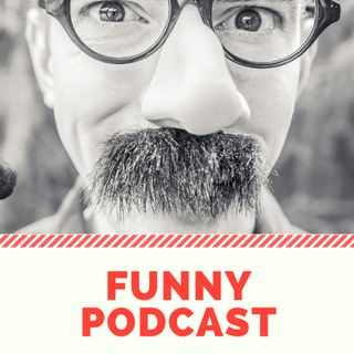 Funny. The Podcast
