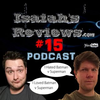 Isaiah's Reviews PODCAST #15 Why Sam Hates Batman v Superman