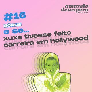 #16 Bônus - E se... Xuxa tivesse feito carreira em Hollywood