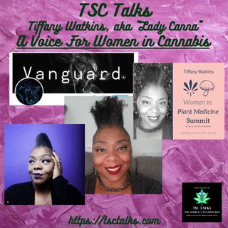 "TSC Talks! A Voice For Women In Cannabis ~ Tiffany Watkins, ""Lady Canna"", Founder~Vanguard Media"
