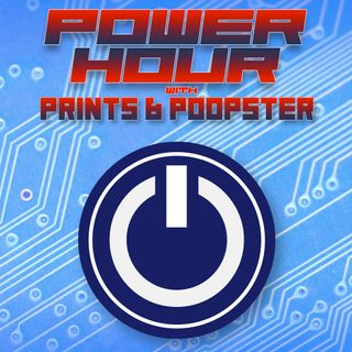 Power Hour with Prints & Poopster Podcast- 2019-08-22 - Welcome to the Machine