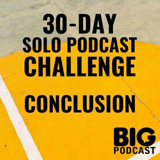 30-Day Solo Podcast Challenge - Conclusion
