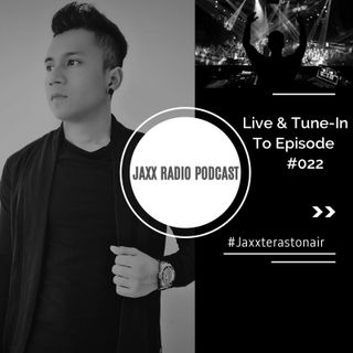 Jaxxterast Presents : J-axx Mix Podcast [Episode 022]