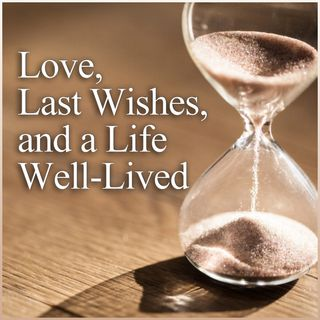 Love, Last Wishes, and a Life Well-Lived