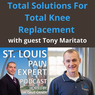 Total Solutions For Total Knee Replacement with Tony Maritato